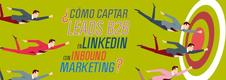 Cómo captar leads B2B en LinkedIn con Inbound Marketing