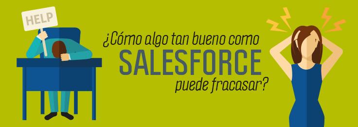 Cómo algo tan bueno como Salesforce puede fracasar
