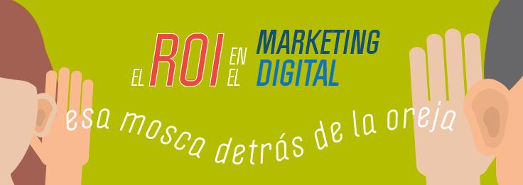 El ROI del Marketing Digital: Esa mosca detrás de la oreja