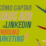 Cómo captar leads B2B en LinkedIn con Inbound Marketing